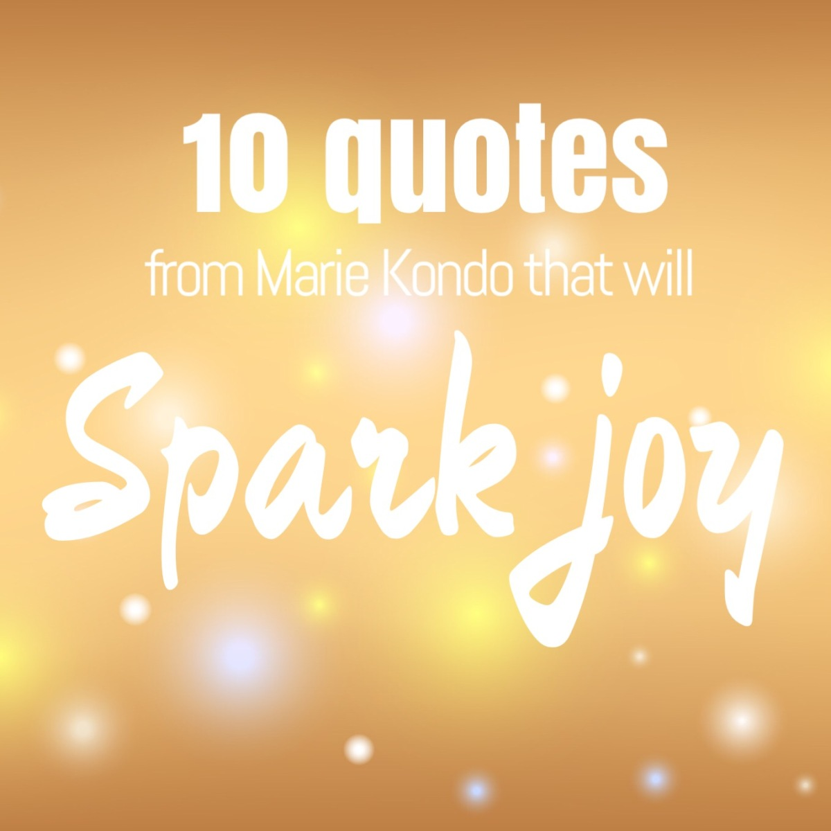 10 Quotes From Marie Kondo That Will 'Spark Joy'